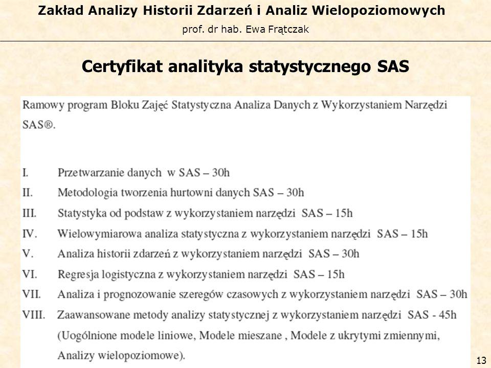 prof. dr hab. Ewa Frątczak Zakład Analizy Historii Zdarzeń i Analiz Wielopoziomowych 12 Certyfikat analityka statystycznego SAS