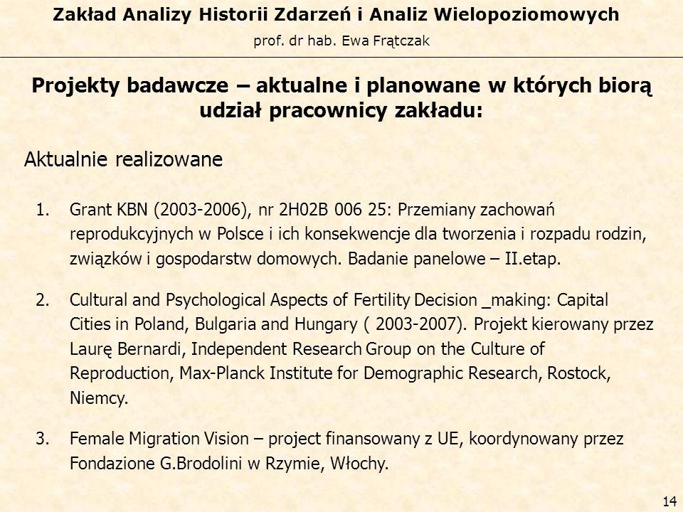 prof. dr hab. Ewa Frątczak Zakład Analizy Historii Zdarzeń i Analiz Wielopoziomowych 13 Certyfikat analityka statystycznego SAS