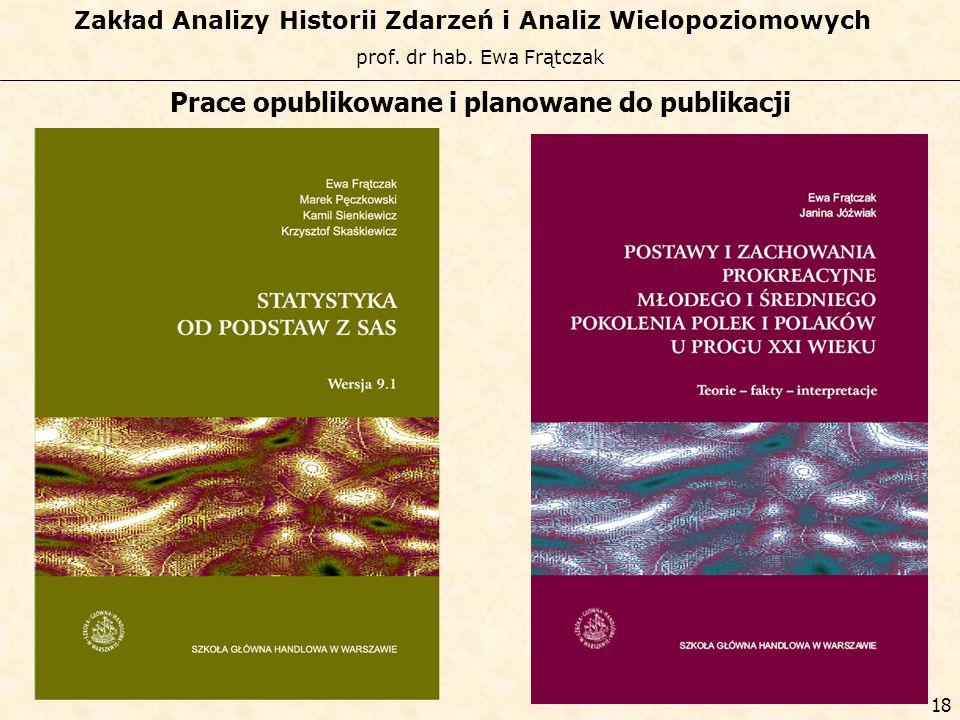 prof. dr hab. Ewa Frątczak Zakład Analizy Historii Zdarzeń i Analiz Wielopoziomowych 17 Prace opublikowane i planowane do publikacji
