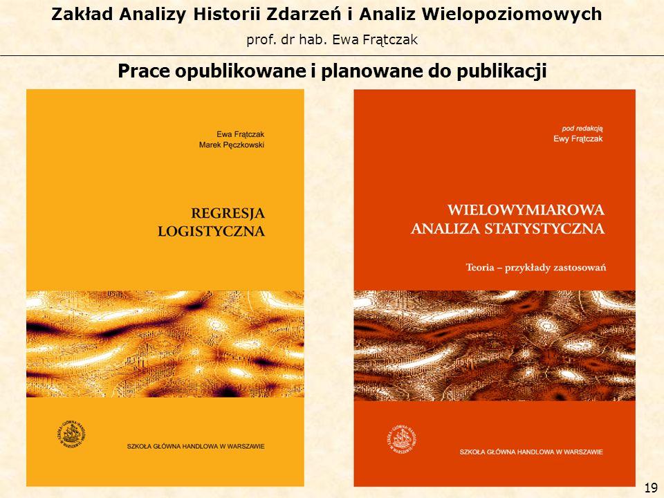 prof. dr hab. Ewa Frątczak Zakład Analizy Historii Zdarzeń i Analiz Wielopoziomowych 18 Prace opublikowane i planowane do publikacji