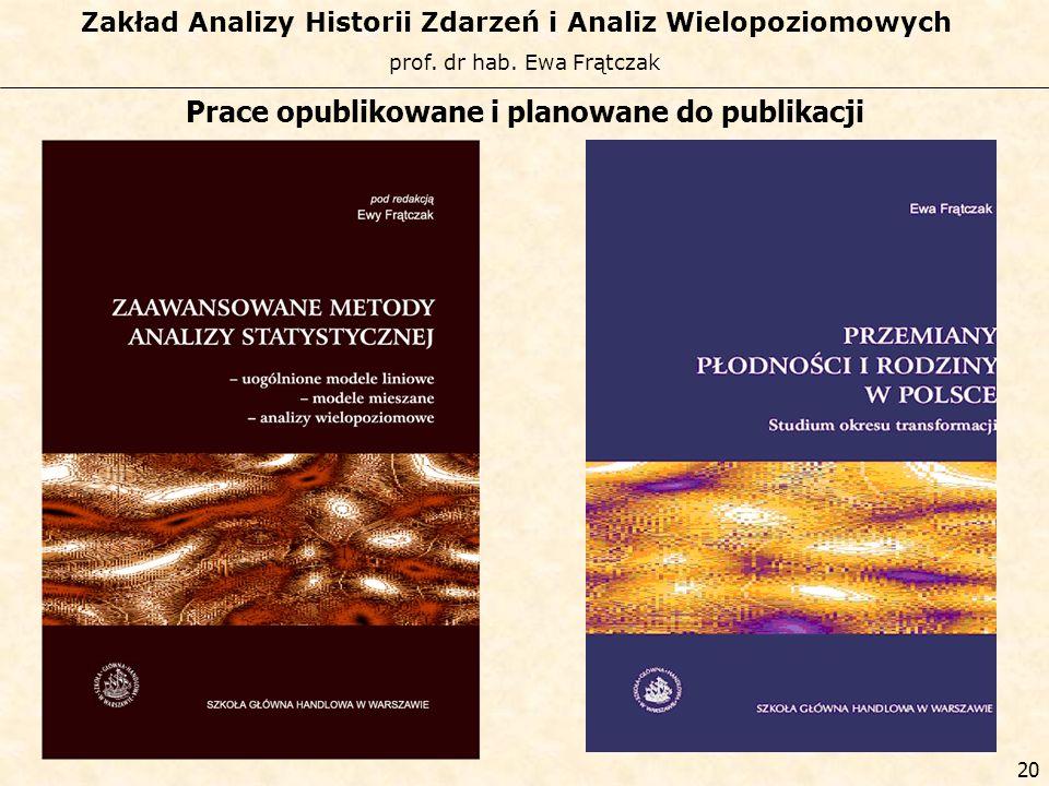 prof. dr hab. Ewa Frątczak Zakład Analizy Historii Zdarzeń i Analiz Wielopoziomowych 19 Prace opublikowane i planowane do publikacji