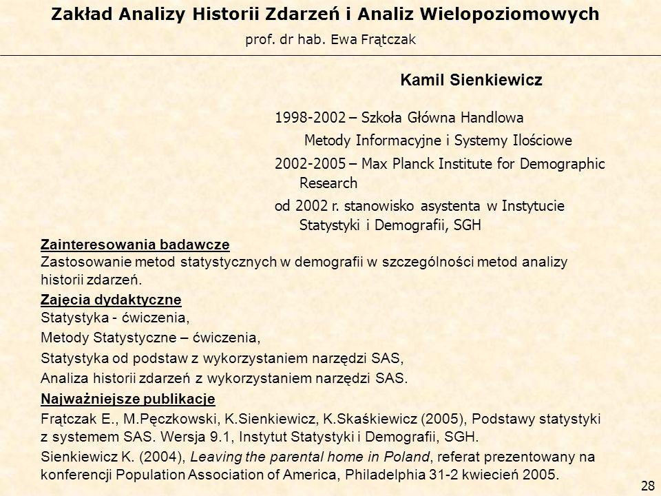 prof. dr hab. Ewa Frątczak Zakład Analizy Historii Zdarzeń i Analiz Wielopoziomowych 27 Plan rozwoju naukowego na lata 2007-2011 Prace związane z pisa