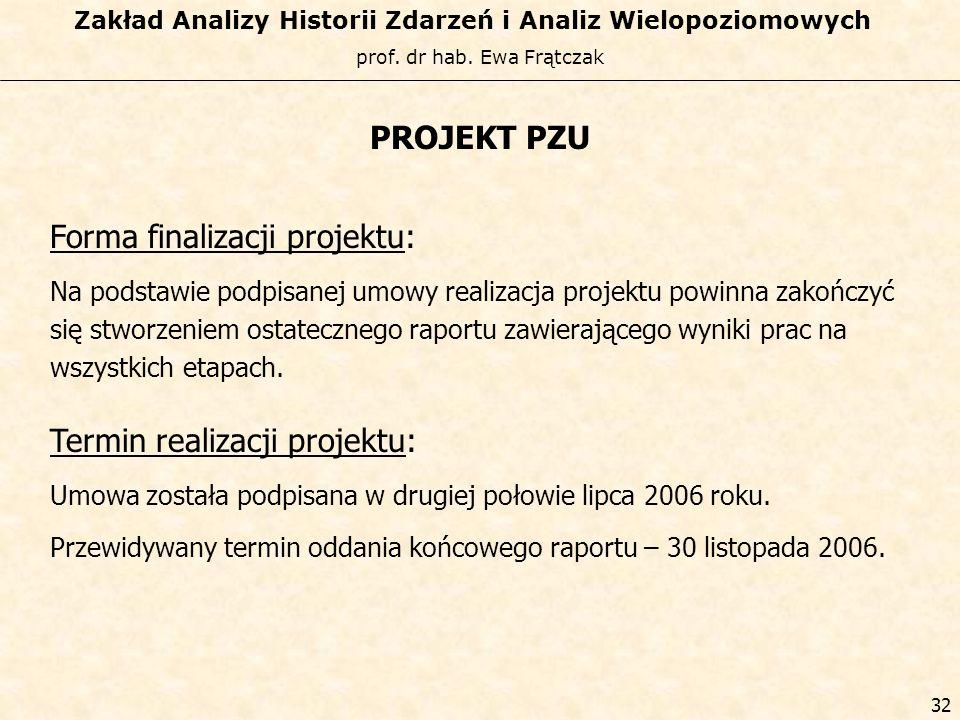 prof. dr hab. Ewa Frątczak Zakład Analizy Historii Zdarzeń i Analiz Wielopoziomowych 31 PROJEKT PZU Projekt realizowany jest w następujących etapach: