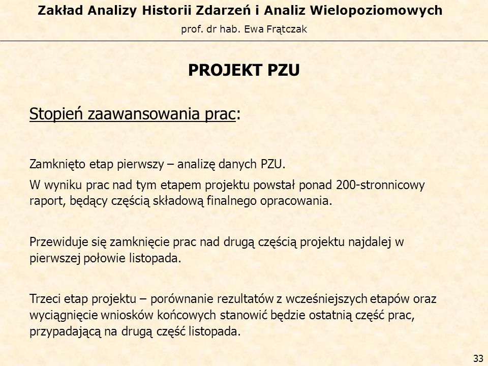 prof. dr hab. Ewa Frątczak Zakład Analizy Historii Zdarzeń i Analiz Wielopoziomowych 32 Forma finalizacji projektu: Na podstawie podpisanej umowy real