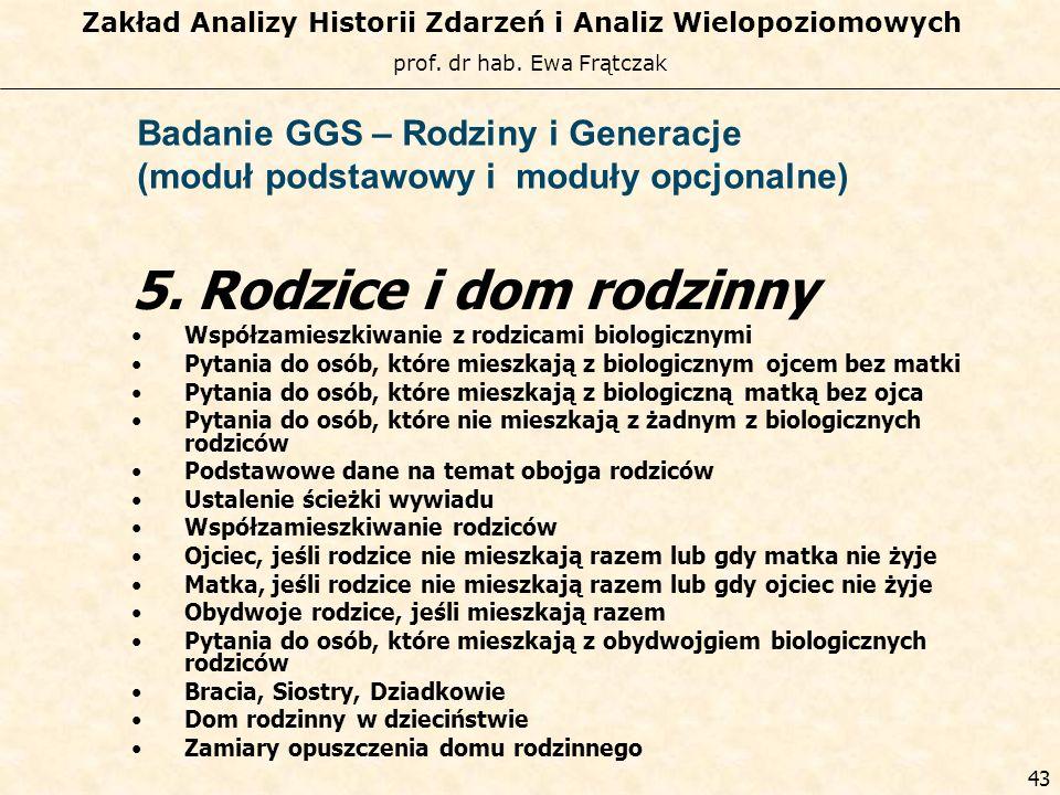 prof. dr hab. Ewa Frątczak Zakład Analizy Historii Zdarzeń i Analiz Wielopoziomowych 42 Badanie GGS – Rodziny i Generacje (moduł podstawowy i moduły o