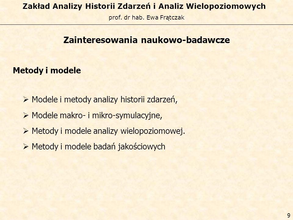 prof. dr hab. Ewa Frątczak Zakład Analizy Historii Zdarzeń i Analiz Wielopoziomowych 8 Zainteresowania naukowo-badawcze Badania przekrojowe i retrospe