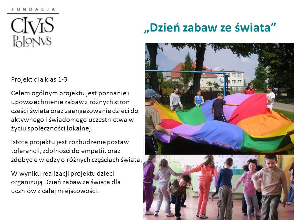 Dzień zabaw ze świata Projekt dla klas 1-3 Celem ogólnym projektu jest poznanie i upowszechnienie zabaw z różnych stron części świata oraz zaangażowanie dzieci do aktywnego i świadomego uczestnictwa w życiu społeczności lokalnej.