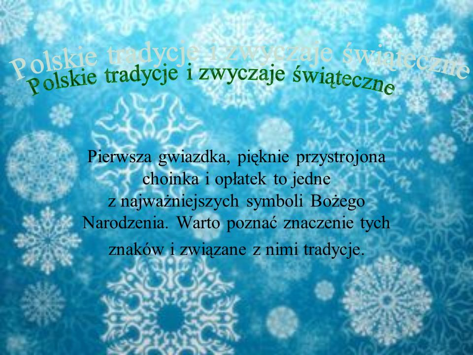 Christmas traditions in Poland First star, beautifully decorated Christmas tree and the wafer are the most important symbols of Christmas.