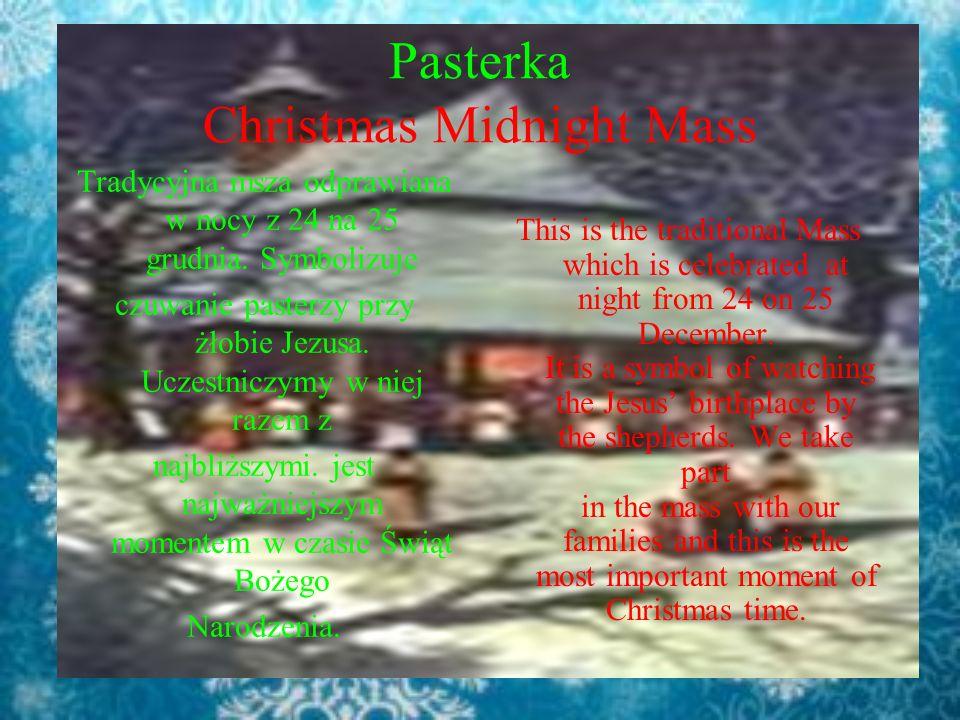 Pasterka Christmas Midnight Mass Tradycyjna msza odprawiana w nocy z 24 na 25 grudnia. Symbolizuje czuwanie pasterzy przy żłobie Jezusa. Uczestniczymy