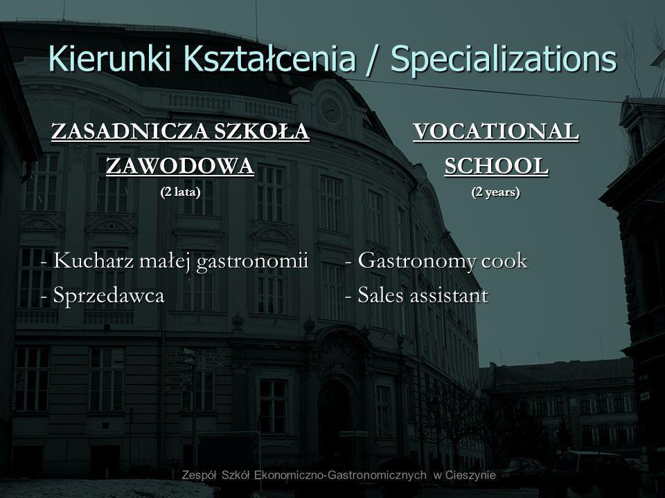 Kierunki Kształcenia / Specializations ZASADNICZA SZKOŁA ZAWODOWA (2 lata) - Kucharz małej gastronomii - Sprzedawca VOCATIONALSCHOOL (2 years) - Gastr