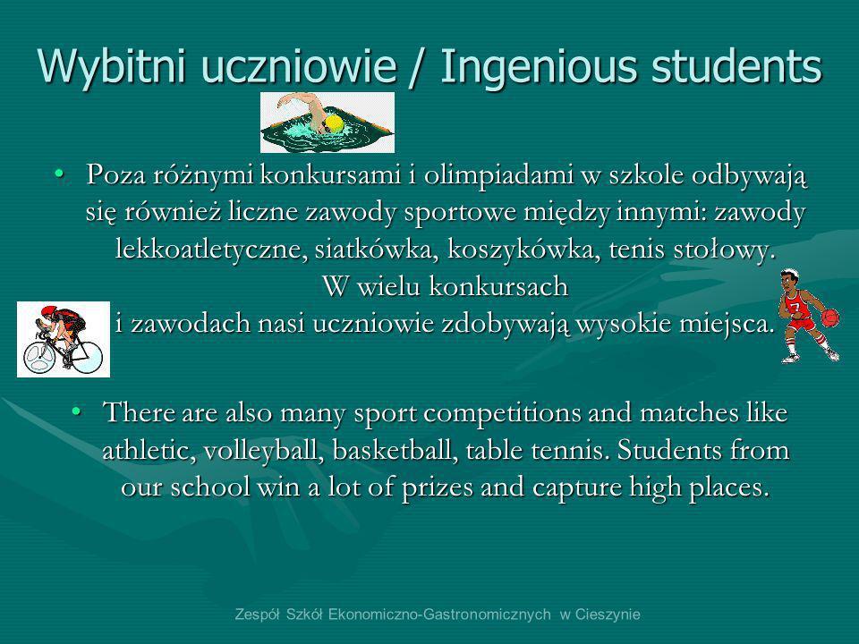 Zespół Szkół Ekonomiczno-Gastronomicznych w Cieszynie Wybitni uczniowie / Ingenious students Poza różnymi konkursami i olimpiadami w szkole odbywają s