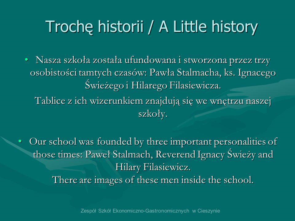Trochę historii / A Little history Trochę historii / A Little history Nasza szkoła została ufundowana i stworzona przez trzy osobistości tamtych czasó