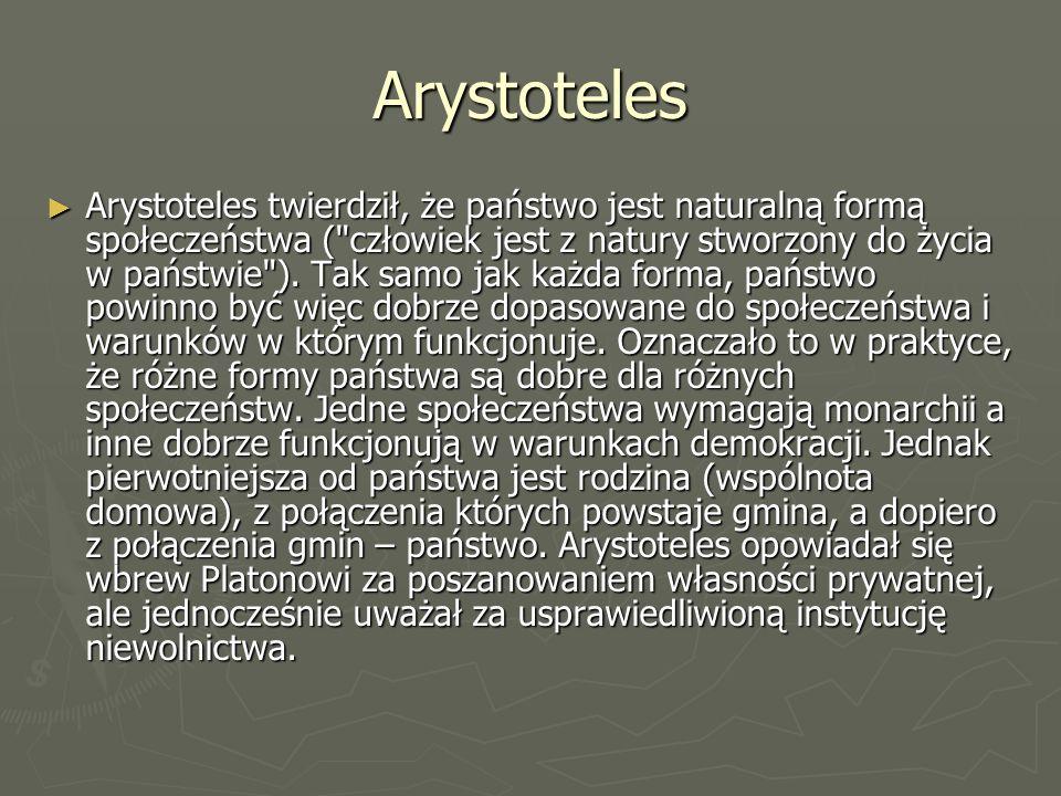 Arystoteles Większość form rządzenia powstaje zwykle na drodze historycznego rozwoju i te naturalne formy są zwykle najlepsze dla danego społeczeństwa.