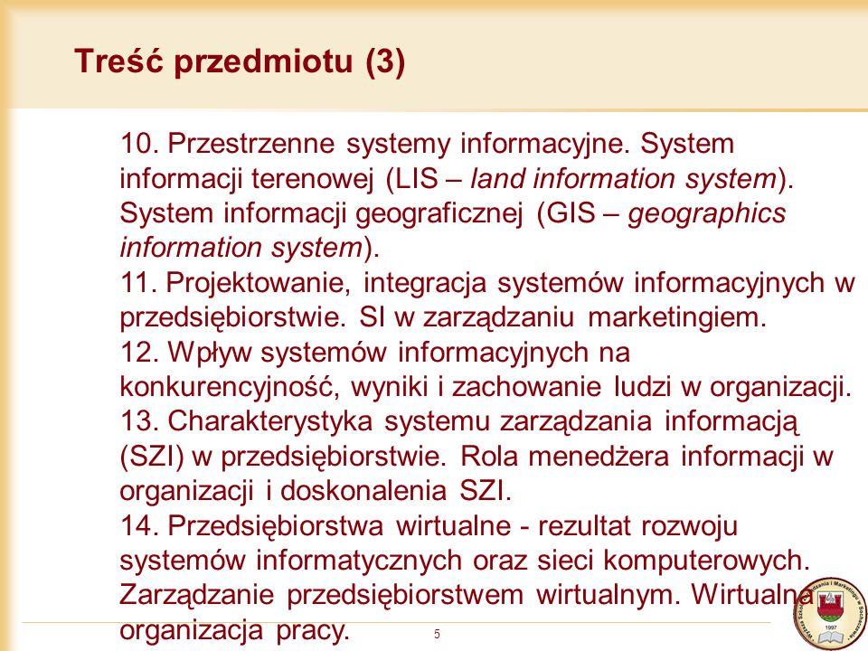 5 Treść przedmiotu (3) 10. Przestrzenne systemy informacyjne. System informacji terenowej (LIS – land information system). System informacji geografic