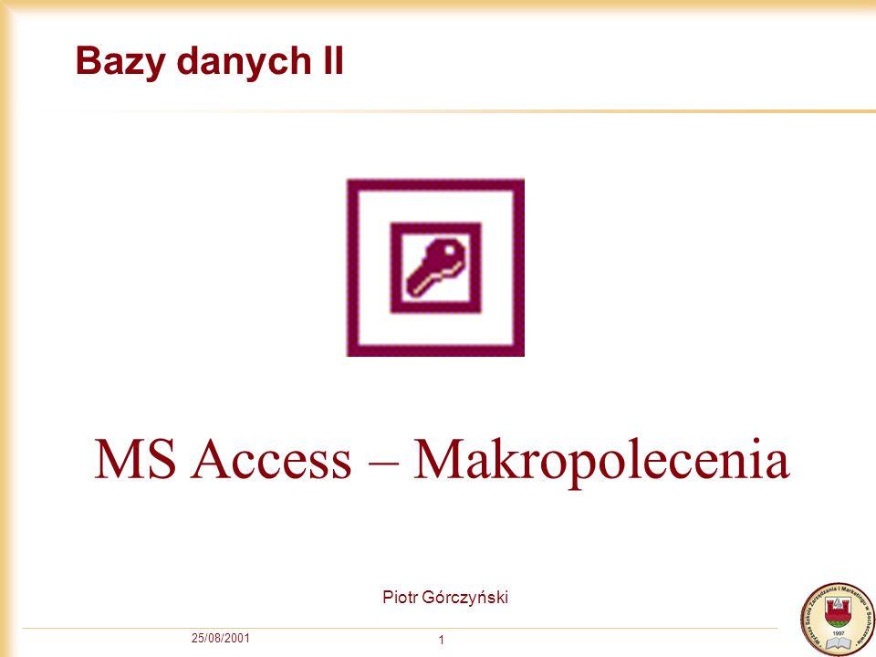 25/08/2001 1 Bazy danych II Piotr Górczyński MS Access – Makropolecenia