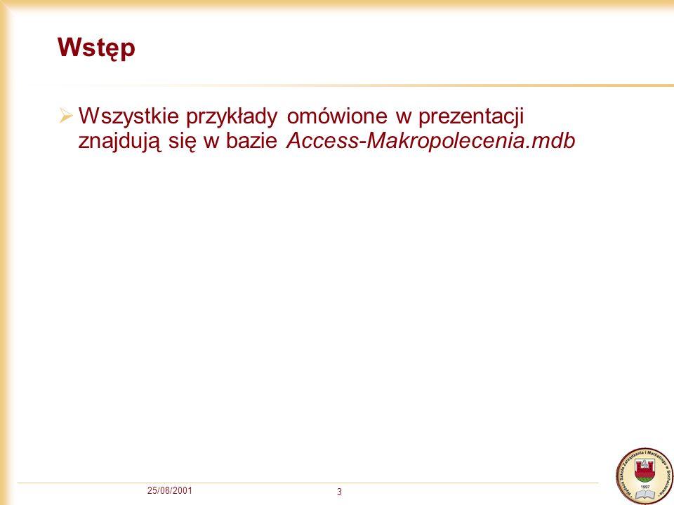 25/08/2001 3 Wstęp Wszystkie przykłady omówione w prezentacji znajdują się w bazie Access-Makropolecenia.mdb