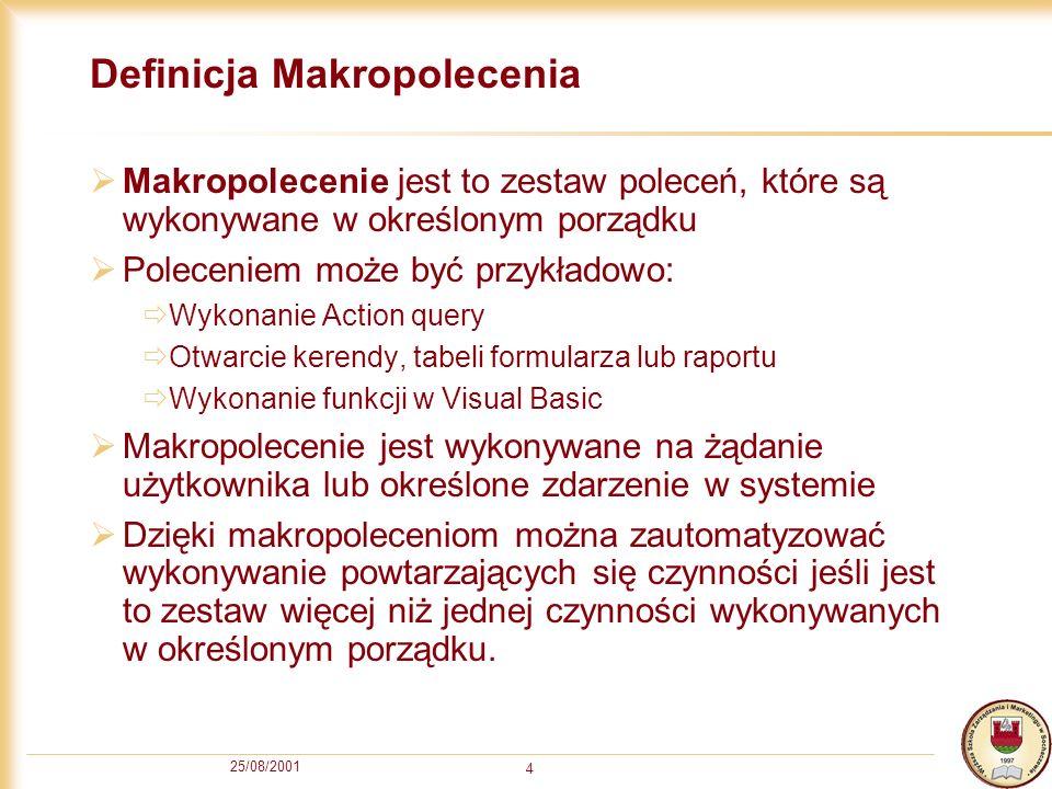 25/08/2001 4 Definicja Makropolecenia Makropolecenie jest to zestaw poleceń, które są wykonywane w określonym porządku Poleceniem może być przykładowo