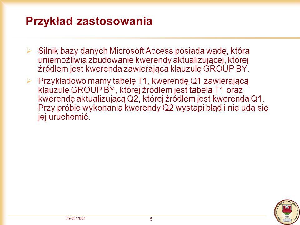 25/08/2001 5 Przykład zastosowania Silnik bazy danych Microsoft Access posiada wadę, która uniemożliwia zbudowanie kwerendy aktualizującej, której źró