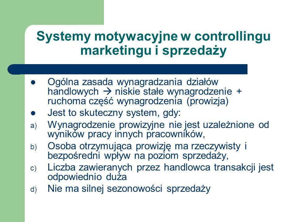 Systemy motywacyjne w controllingu marketingu i sprzedaży Ogólna zasada wynagradzania działów handlowych niskie stałe wynagrodzenie + ruchoma część wy