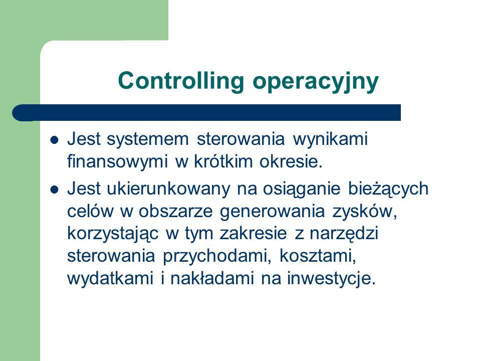 Controlling operacyjny Jest systemem sterowania wynikami finansowymi w krótkim okresie. Jest ukierunkowany na osiąganie bieżących celów w obszarze gen