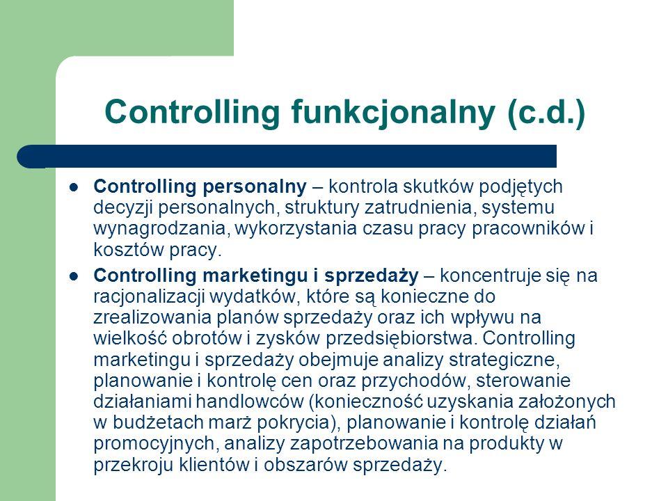 Controlling funkcjonalny (c.d.) Controlling personalny – kontrola skutków podjętych decyzji personalnych, struktury zatrudnienia, systemu wynagrodzani