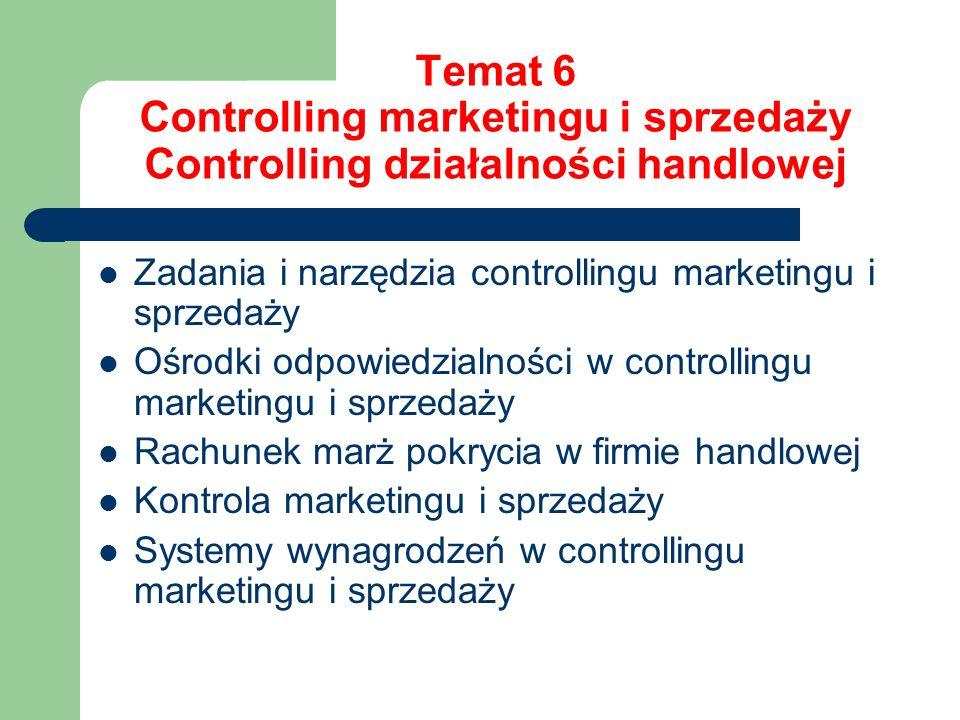 Temat 6 Controlling marketingu i sprzedaży Controlling działalności handlowej Zadania i narzędzia controllingu marketingu i sprzedaży Ośrodki odpowied