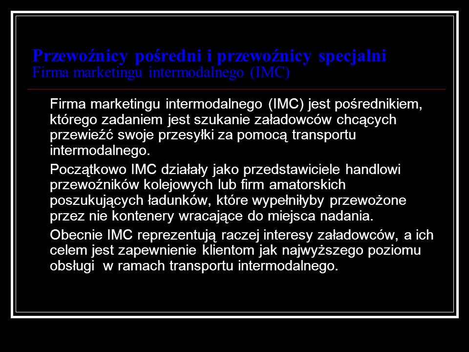 Przewoźnicy pośredni i przewoźnicy specjalni Firma marketingu intermodalnego (IMC) Firma marketingu intermodalnego (IMC) jest pośrednikiem, którego za