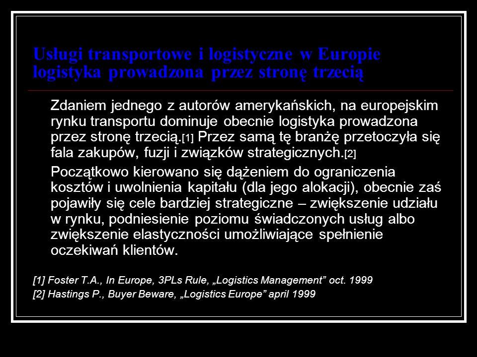 Usługi transportowe i logistyczne w Europie logistyka prowadzona przez stronę trzecią Zdaniem jednego z autorów amerykańskich, na europejskim rynku tr