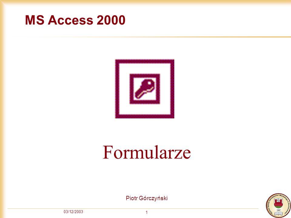 03/12/2003 1 MS Access 2000 Piotr Górczyński Formularze