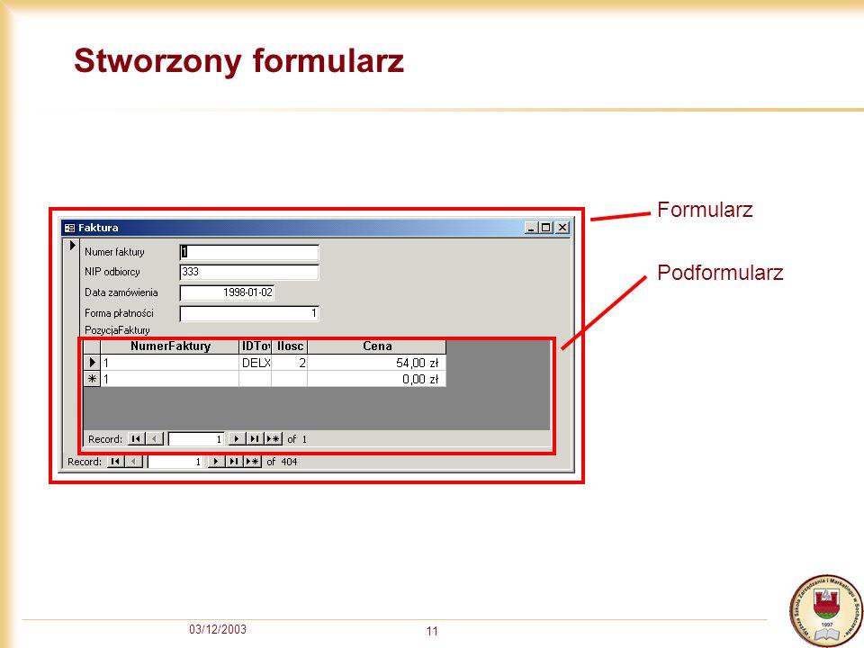 03/12/2003 11 Stworzony formularz Formularz Podformularz