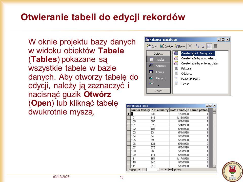 03/12/2003 13 Otwieranie tabeli do edycji rekordów W oknie projektu bazy danych w widoku obiektów Tabele (Tables) pokazane są wszystkie tabele w bazie