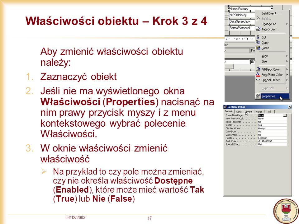 03/12/2003 17 Właściwości obiektu – Krok 3 z 4 Aby zmienić właściwości obiektu należy: 1.Zaznaczyć obiekt 2.Jeśli nie ma wyświetlonego okna Właściwośc