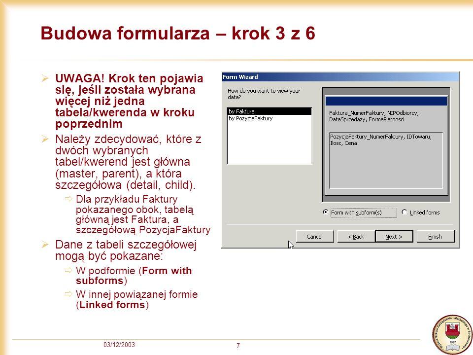 03/12/2003 7 Budowa formularza – krok 3 z 6 UWAGA! Krok ten pojawia się, jeśli została wybrana więcej niż jedna tabela/kwerenda w kroku poprzednim Nal
