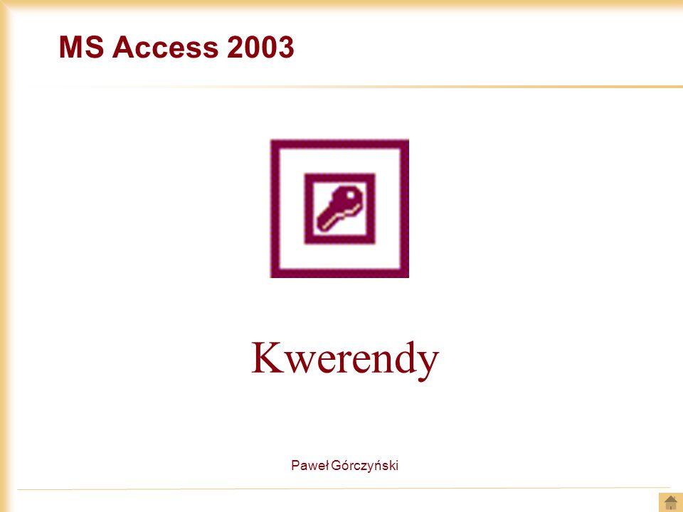 MS Access 2003 Paweł Górczyński Kwerendy