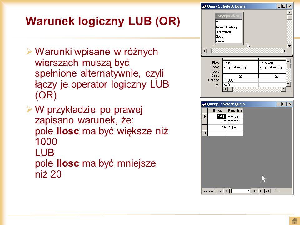 Warunek logiczny LUB (OR) Warunki wpisane w różnych wierszach muszą być spełnione alternatywnie, czyli łączy je operator logiczny LUB (OR) W przykładz