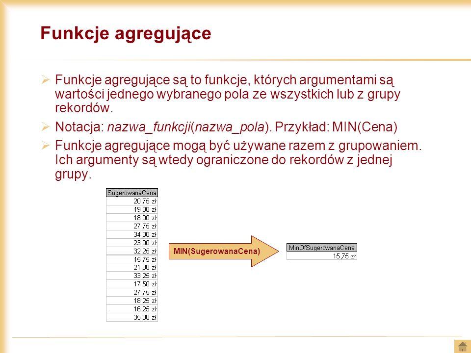 Funkcje agregujące Funkcje agregujące są to funkcje, których argumentami są wartości jednego wybranego pola ze wszystkich lub z grupy rekordów. Notacj