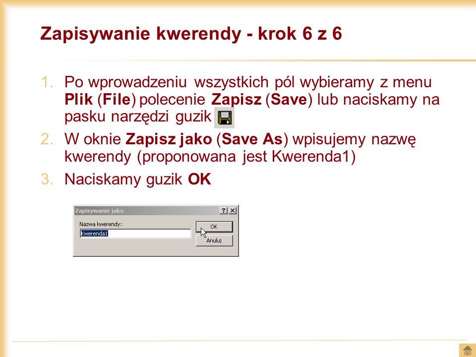Zapisywanie kwerendy - krok 6 z 6 1.Po wprowadzeniu wszystkich pól wybieramy z menu Plik (File) polecenie Zapisz (Save) lub naciskamy na pasku narzędz
