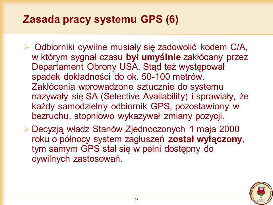 18 Zasada pracy systemu GPS (6) Odbiorniki cywilne musiały się zadowolić kodem C/A, w którym sygnał czasu był umyślnie zakłócany przez Departament Obr