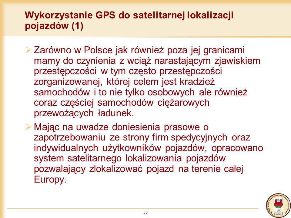 35 Wykorzystanie GPS do satelitarnej lokalizacji pojazdów (1) Zarówno w Polsce jak również poza jej granicami mamy do czynienia z wciąż narastającym z