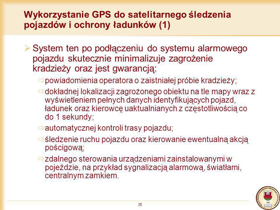 38 Wykorzystanie GPS do satelitarnego śledzenia pojazdów i ochrony ładunków (1) System ten po podłączeniu do systemu alarmowego pojazdu skutecznie min