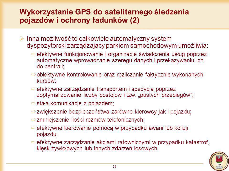 39 Wykorzystanie GPS do satelitarnego śledzenia pojazdów i ochrony ładunków (2) Inna możliwość to całkowicie automatyczny system dyspozytorski zarządz