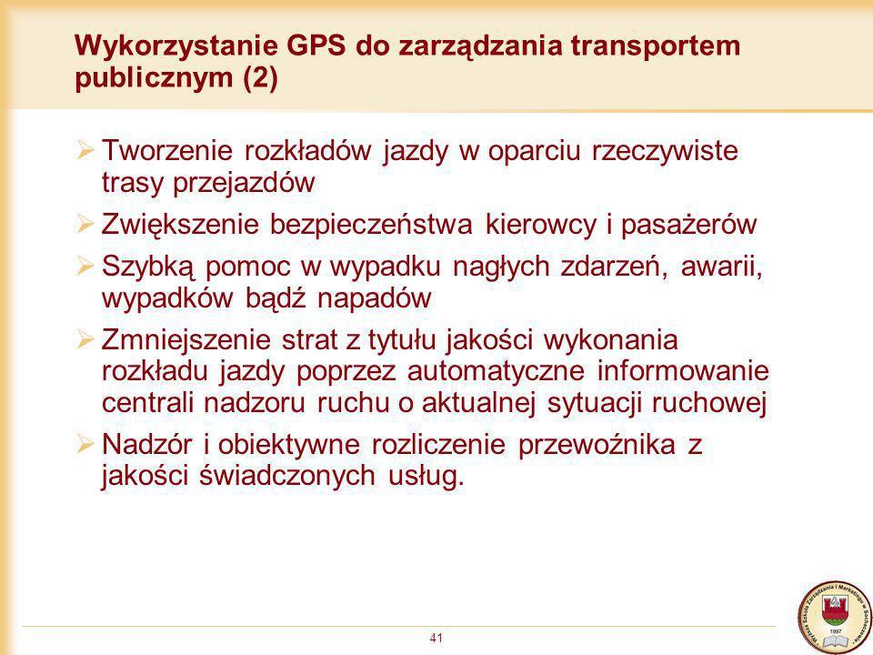 41 Wykorzystanie GPS do zarządzania transportem publicznym (2) Tworzenie rozkładów jazdy w oparciu rzeczywiste trasy przejazdów Zwiększenie bezpieczeń