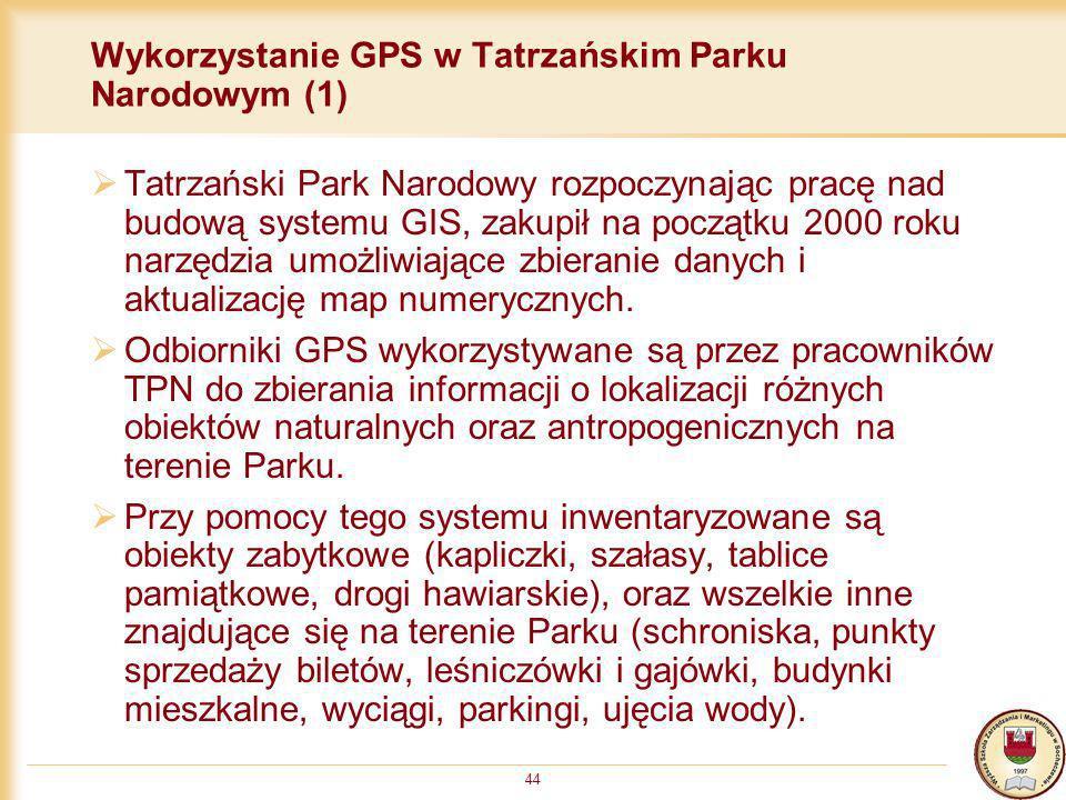 44 Wykorzystanie GPS w Tatrzańskim Parku Narodowym (1) Tatrzański Park Narodowy rozpoczynając pracę nad budową systemu GIS, zakupił na początku 2000 r