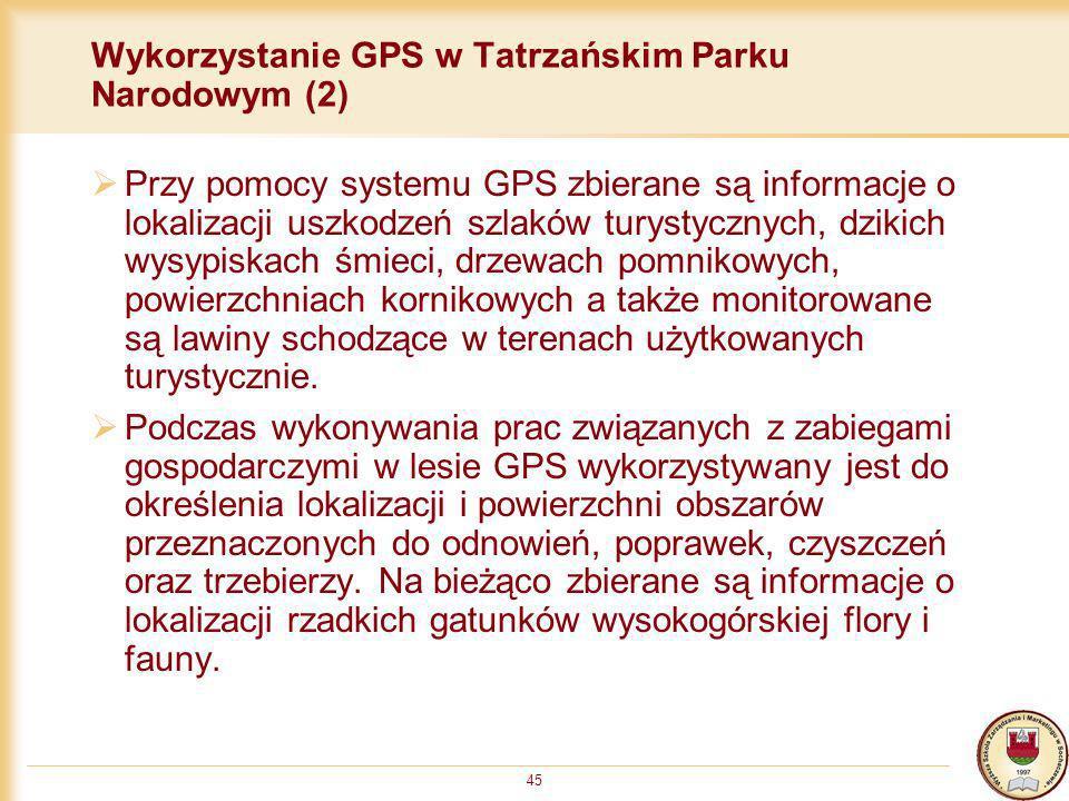 45 Wykorzystanie GPS w Tatrzańskim Parku Narodowym (2) Przy pomocy systemu GPS zbierane są informacje o lokalizacji uszkodzeń szlaków turystycznych, d