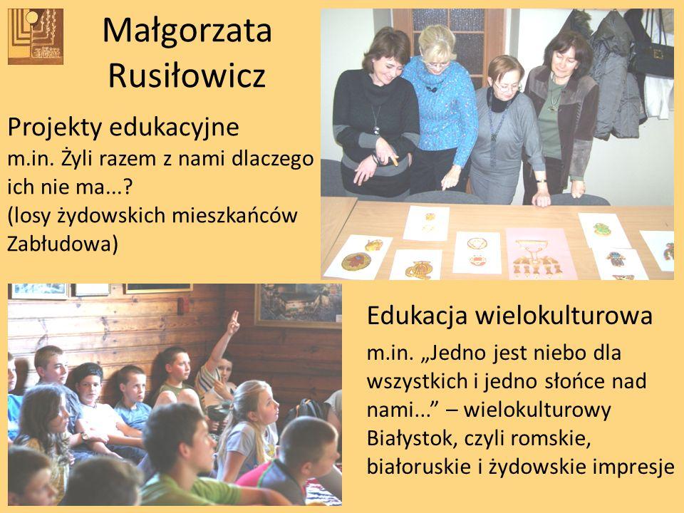 Małgorzata Rusiłowicz Edukacja wielokulturowa m.in. Jedno jest niebo dla wszystkich i jedno słońce nad nami... – wielokulturowy Białystok, czyli romsk