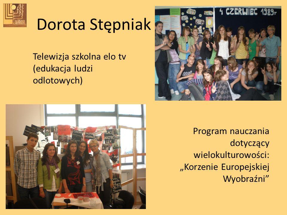 Dorota Stępniak Telewizja szkolna elo tv (edukacja ludzi odlotowych) Program nauczania dotyczący wielokulturowości: Korzenie Europejskiej Wyobraźni