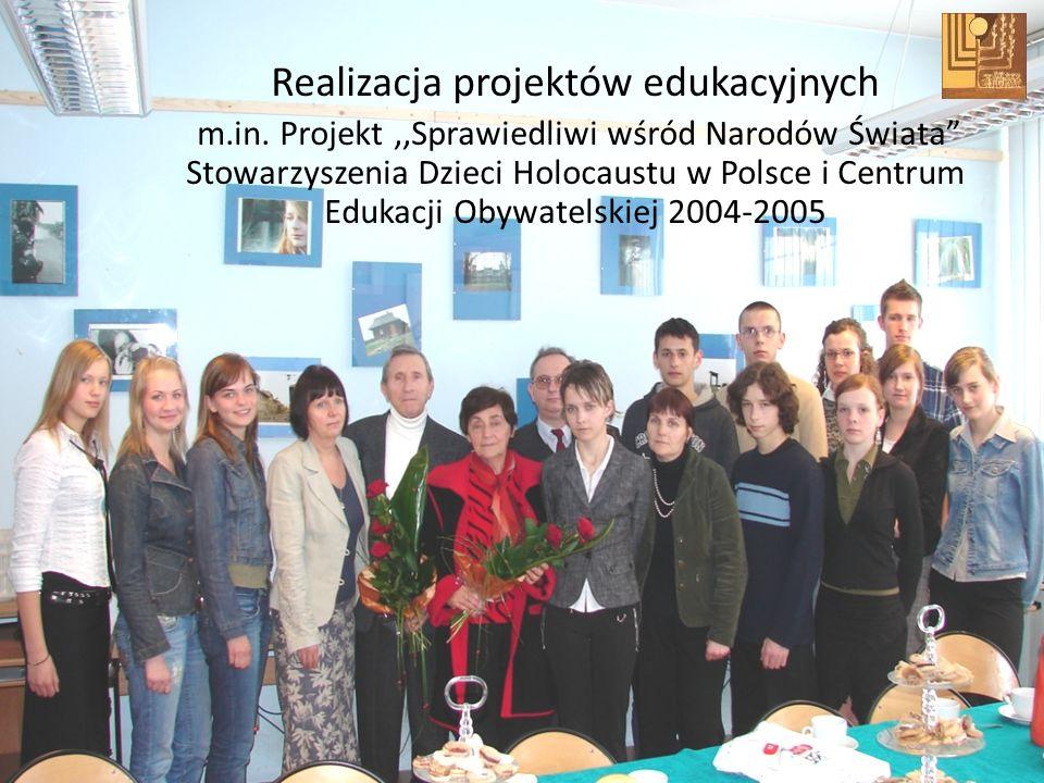 Realizacja projektów edukacyjnych m.in. Projekt,,Sprawiedliwi wśród Narodów Świata Stowarzyszenia Dzieci Holocaustu w Polsce i Centrum Edukacji Obywat