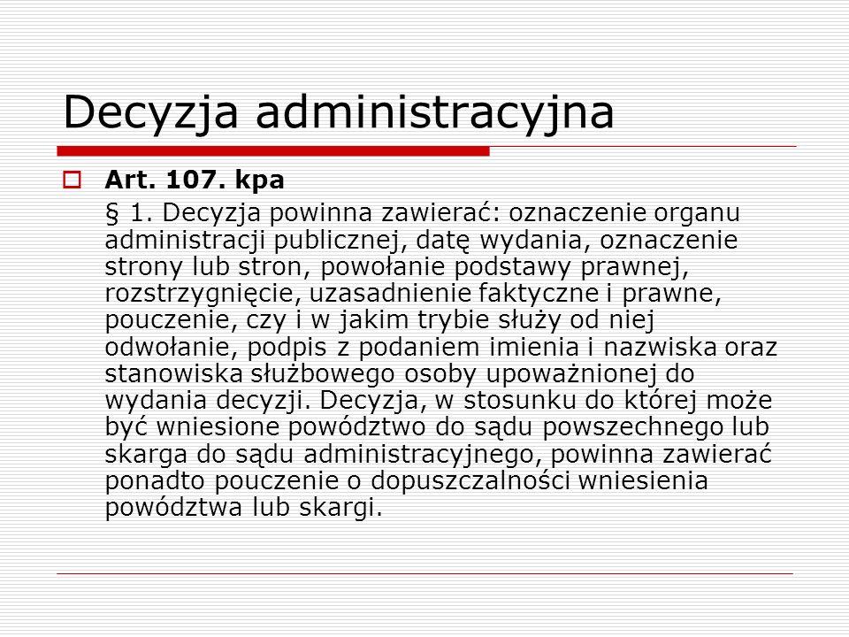 Decyzja administracyjna Art. 107. kpa § 1. Decyzja powinna zawierać: oznaczenie organu administracji publicznej, datę wydania, oznaczenie strony lub s