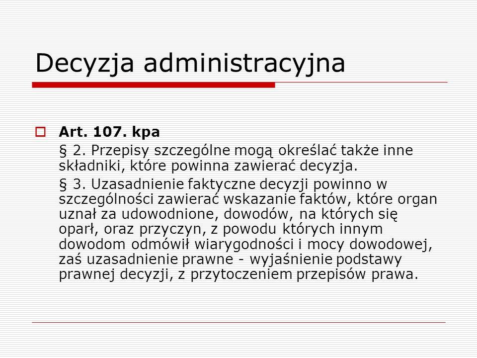 Decyzja administracyjna Art. 107. kpa § 2. Przepisy szczególne mogą określać także inne składniki, które powinna zawierać decyzja. § 3. Uzasadnienie f