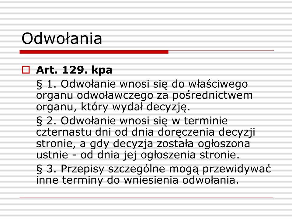 Odwołania Art. 129. kpa § 1. Odwołanie wnosi się do właściwego organu odwoławczego za pośrednictwem organu, który wydał decyzję. § 2. Odwołanie wnosi